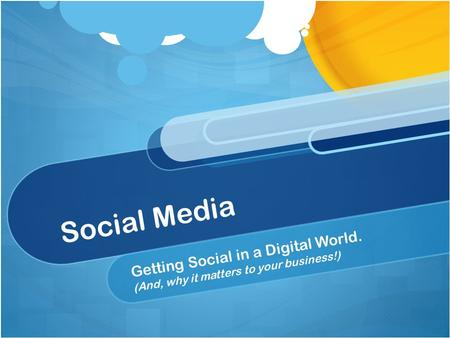 Social Media Getting Social in a Digital World. (And, why it matters to your business!)