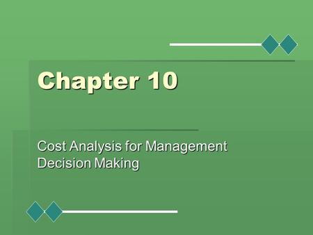 Chapter 10 Cost Analysis for Management Decision Making.
