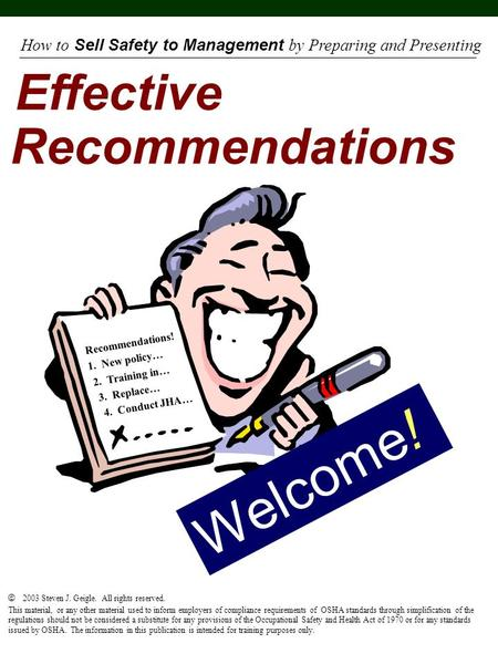 Effective Recommendations Recommendations! 1. New policy… 2. Training in… 3. Replace… 4. Conduct JHA… How to Sell Safety to Management by Preparing and.