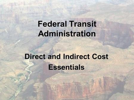 Federal Transit Administration Direct and Indirect Cost Essentials.