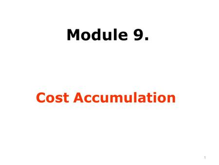 Module 9. Cost Accumulation 1.  Direct /Indirect Cost  Cost Allocation  Cost Apportionment  Cost Driver  Cost Absorbtion  Treatment of Over/Under.