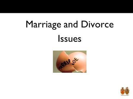Marriage and Divorce Issues. Lesson Objective By the end of the lesson you should: Understand the issues surrounding marriage and divorce.