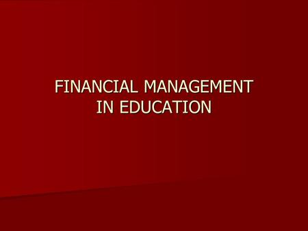 FINANCIAL MANAGEMENT IN EDUCATION. Definitions Capital/revenue Capital/revenue Usually refers to major durable items, such as buildings, land, large items.