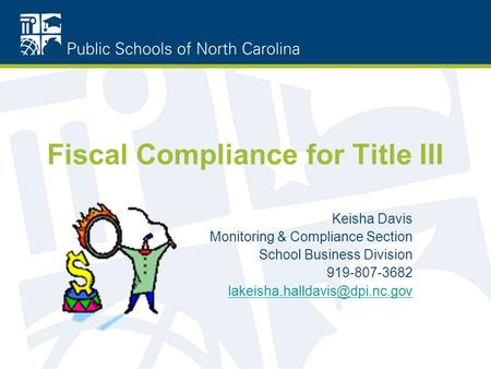 Fiscal Compliance for Title III Keisha Davis Monitoring & Compliance Section School Business Division 919-807-3682