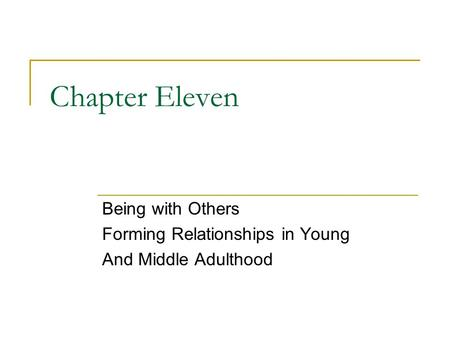 Chapter Eleven Being with Others Forming Relationships in Young And Middle Adulthood.