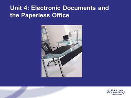 Unit 4: Electronic Documents and the Paperless Office.