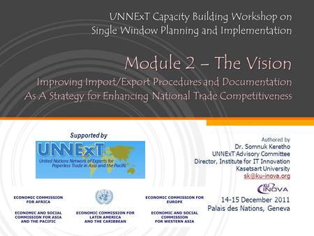 UNNExT Capacity Building Workshop on Single Window Planning and Implementation Module 2 – The Vision Improving Import/Export Procedures and Documentation.