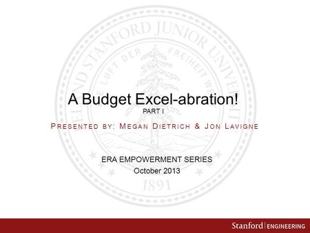 A Budget Excel-abration! PART I ERA EMPOWERMENT SERIES October 2013 P RESENTED BY : M EGAN D IETRICH & J ON L AVIGNE.