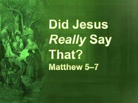 Did Jesus Really Say That? Matthew 5–7