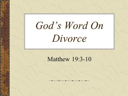 God's Word On Divorce Matthew 19:3-10. God's Word on Divorce We continue our study on the subject of marriage and divorce in the Bible It's important.