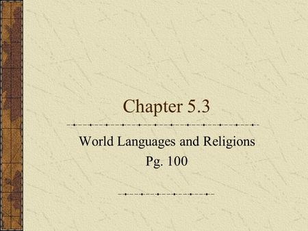 Chapter 5.3 World Languages and Religions Pg. 100.