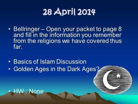 28 April 2014 Bellringer – Open your packet to page 8 and fill in the information you remember from the religions we have covered thus far. Basics of Islam.