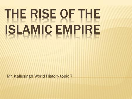 Mr. Kallusingh World History topic 7.  The Arab population started as herders, that were connected in small tribes, led by Sheikhs.  Since there was.