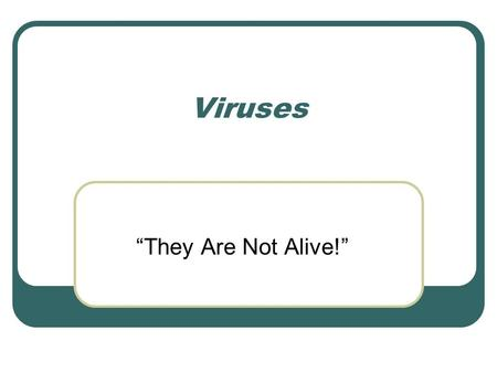 "Viruses ""They Are Not Alive!""."