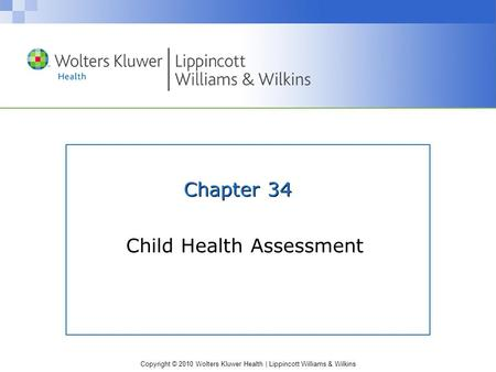 Copyright © 2010 Wolters Kluwer Health | Lippincott Williams & Wilkins Chapter 34 Child Health Assessment.