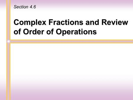 Complex Fractions and Review of Order of Operations Section 4.6.