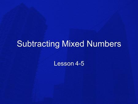 Subtracting Mixed Numbers Lesson 4-5. Process: Use the least common multiple to write equivalent fractions if the denominators are not the same. Subtract.