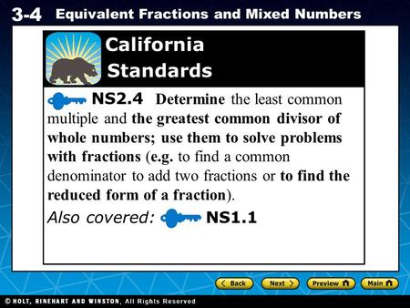 Holt CA Course 1 3-4 Equivalent Fractions and Mixed Numbers NS2.4 Determine the least common multiple and the greatest common divisor of whole numbers;