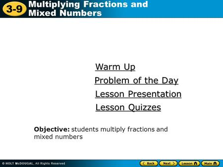 3-9 Multiplying Fractions and Mixed Numbers Warm Up Warm Up Lesson Presentation Lesson Presentation Problem of the Day Problem of the Day Lesson Quizzes.