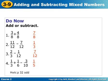 Do Now Add or subtract. 1. 2. 3. 4. Course 2 3-9 Adding and Subtracting Mixed Numbers 3838 4 8 + 11 12 – 7 12 2323 – 1 12 1313 + 1616 – 3 10 7878 1313.