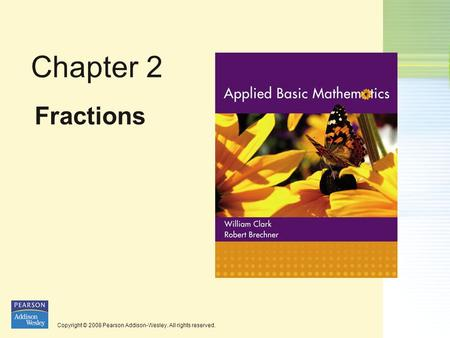 Copyright © 2008 Pearson Addison-Wesley. All rights reserved. Chapter 2 Fractions.