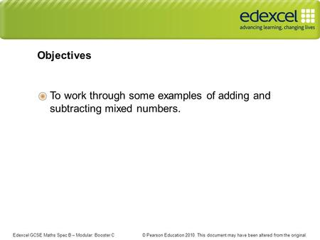 Edexcel GCSE Maths Spec B – Modular: Booster C © Pearson Education 2010. This document may have been altered from the original. To work through some examples.