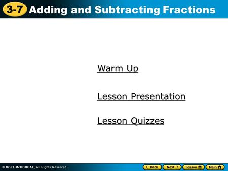 3-7 Adding and Subtracting Fractions Warm Up Warm Up Lesson Presentation Lesson Presentation Lesson Quizzes Lesson Quizzes.
