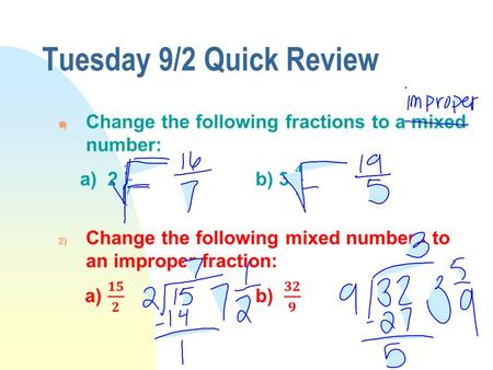 Tuesday 9/2 Quick Review n. Review Video Improper and Mixed Fractions.