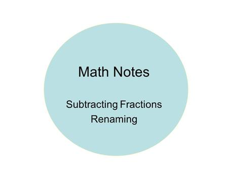 Math Notes Subtracting Fractions Renaming. Subtracting Fractions Subtracting mixed numbers is just like subtracting fractions, except that you have to.