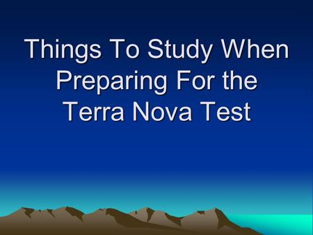 Things To Study When Preparing For the Terra Nova Test.