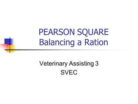 PEARSON SQUARE Balancing a Ration Veterinary Assisting 3 SVEC.