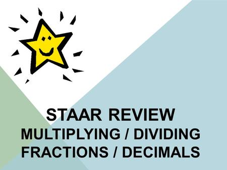 STAAR REVIEW MULTIPLYING / DIVIDING FRACTIONS / DECIMALS.