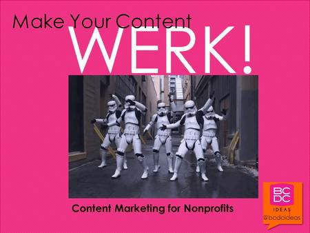 Content Marketing for Nonprofits WERK! Make Your Content.