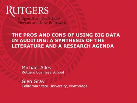Michael Alles Rutgers Business School Glen Gray California State University, Northridge THE <strong>PROS</strong> <strong>AND</strong> <strong>CONS</strong> OF USING BIG DATA IN AUDITING: A SYNTHESIS OF.