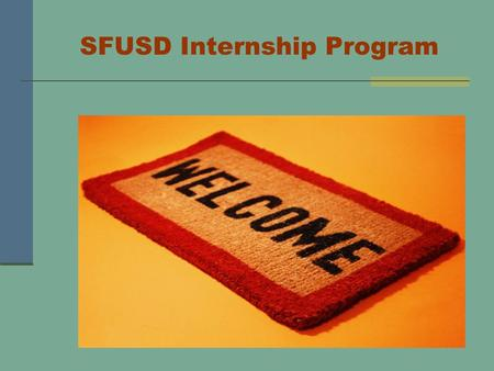 SFUSD Internship Program. An Internship with SFUSD The purpose of the PPSC intern training program is to provide a carefully supervised, in-depth experience.