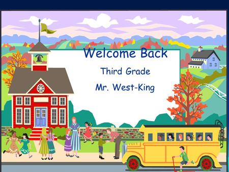 Welcome Back Third Grade Mr. West-King. Who am I? Graduated and received credential from San Diego State Earned masters through Grand Canyon University.