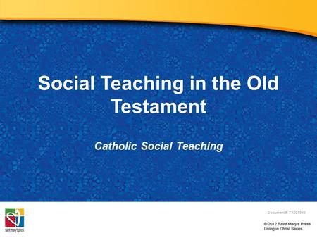 Social Teaching in the Old Testament Catholic Social Teaching Document #: TX001945.