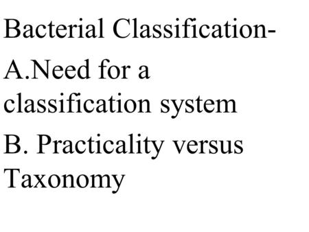 Bacterial Classification- A. Need for a classification system B
