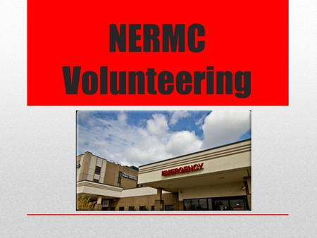 NERMC Volunteering. 5 Reasons To Choose NERMC 1) Rated as Becker's Top 50 (2011) & Reuter's Top 100 (2009) Best Hospitals in the Nation 2) Provides Medical.