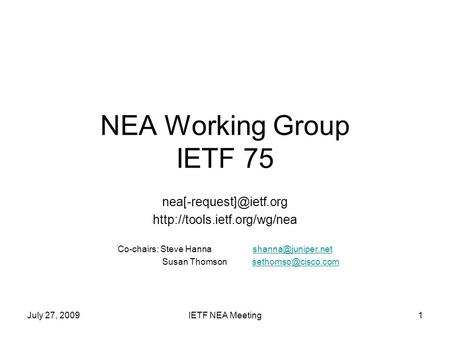 July 27, 2009IETF NEA Meeting1 NEA Working Group IETF 75  Co-chairs: Steve Hanna