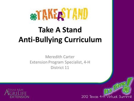 Take A Stand Anti-Bullying Curriculum Meredith Carter Extension Program Specialist, 4-H District 11.