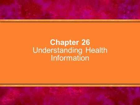 Chapter 26 Understanding Health Information. © Copyright 2005 Delmar Learning, a division of Thomson Learning, Inc.2 Chapter Objectives 1.Describe several.