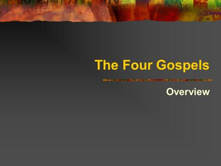 The Four Gospels Overview. The Gospels are not like modern biographies. They're about the 'good news' of Jesus Ministry.