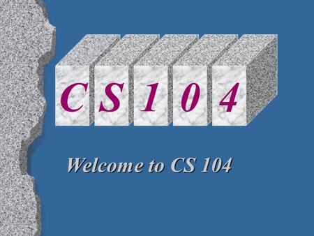 S C S S S 1 S 0 S 4 Welcome to CS 104. Computers in Context 1.01.