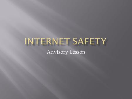 "Advisory Lesson.  The internet can be a fun way to share information and ""stay connected"" with your friends, but bad things can happen.  The following."