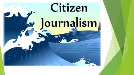 Presentation by sally Kumwenda What is citizen Journalism?  The concept of citizen journalism is basically journalism in the hands of citizens other.