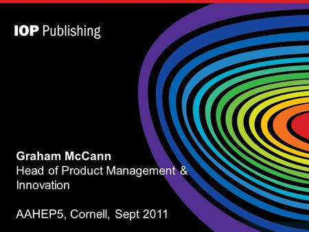 The title of your presentation goes here Graham McCann Head of Product Management & Innovation AAHEP5, Cornell, Sept 2011.