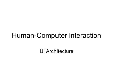 Human-Computer Interaction UI Architecture. 2 Model-View-Controller (MVC)