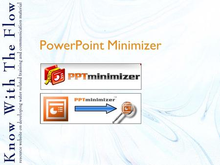 PowerPoint Minimizer. Content 1.What is a PowerPoint Minimizer? 2.Why using a minimizer? 3.How to use it? 4.Tips on minimizing PowerPoint.