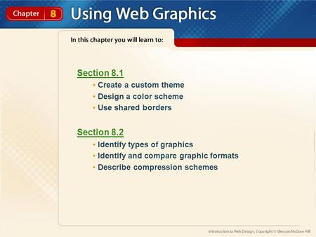 Section 8.1 Create a custom theme Design a color scheme Use shared borders Section 8.2 Identify types of graphics Identify and compare graphic formats.